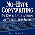 No-Hype Copywriting: The Keys to Lively, Appealing and Truthful Sales Writing (       UNABRIDGED) by Marcia Yudkin Narrated by Marcia Yudkin