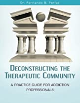 Deconstructing the Therapeutic Community: A Practice Guide for Addiction Professionals