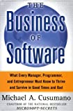 The Business of Software: What Every Manager, Programmer, and Entrepreneur Must Know to Thrive and Survive in Good Times and Bad (074321580X) by Cusumano, Michael A.