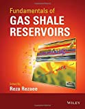 Fundamentals of Gas Shale Reservoirs by Rezaee, Reza (July 27, 2015) Hardcover