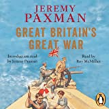 Great Britain's Great War: A Sympathetic History of Our Gravest Folly (Unabridged)