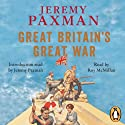 Great Britain's Great War: A Sympathetic History of Our Gravest Folly Audiobook by Jeremy Paxman Narrated by Jeremy Paxman, Roy McMillan