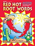 Mastering Vocabulary With Prefixes, Suffixes And Root Words: Book 1 (Red Hot Root Words)
