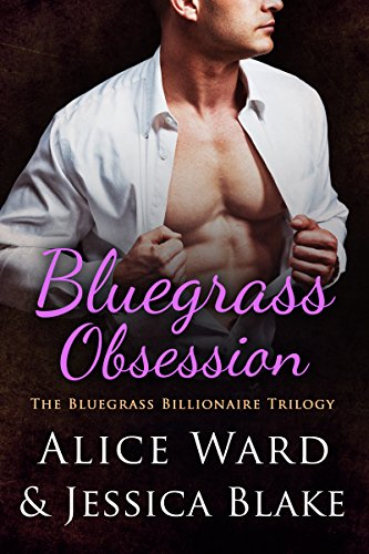 NEW RELEASE!  Grab the bestselling Bluegrass Billionaire Trilogy Book 2 for just 99 cents!  Bluegrass Obsession by Alice Ward and Jessica Blake