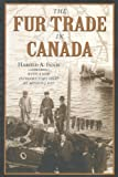 The Fur Trade in Canada: An Introduction to Canadian Economic History