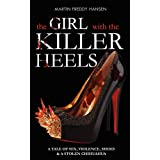 The Girl With The Killer Heels: A Tale of Sex, Violence, Shoes & A Stolen Chihuahuaby Martin Freddy Hansen