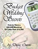 Budget Wedding Secrets: How to Have a ,000 Wedding for Less Than ,000