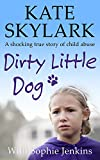Dirty Little Dog: A shocking true story of child abuse (Skylark Child Abuse True Stories Book 1)