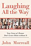 img - for Laughing All The Way: Your Sense of Humor Don't Leave Home Without It book / textbook / text book