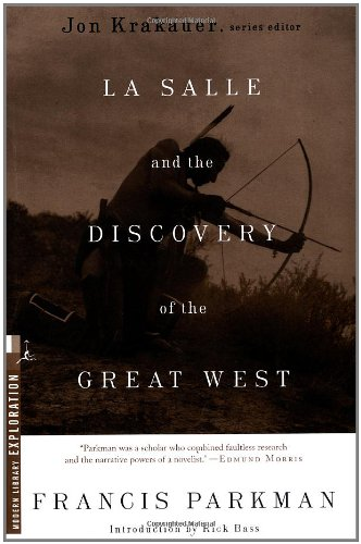 La Salle and the Discovery of the Great West (Modern Library Exploration), Parkman, Francis