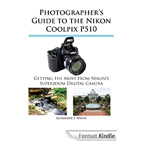 Photographer's Guide to the Nikon Coolpix P510 (English Edition)