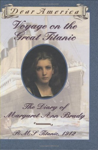 Voyage on the Great Titanic: The Diary of Margaret Ann Brady, R.M.S. Titanic 1912 (Dear America Series)