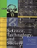 Science, technology, and society :  the impact of science in the 20th century /