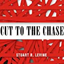 Cut to the Chase (       UNABRIDGED) by Stuart Levine Narrated by Alan Sklar