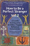 img - for How to Be a Perfect Stranger: A Guide to Etiquette in Other People's Religious Ceremonies, Volume 2 book / textbook / text book
