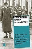Tanz auf Messers Schneide. Kriminalität und Recht in den Ghettos Warschau, Litzmannstadt und Wilna (Reihe Gewaltgeschichte 20. Jh)