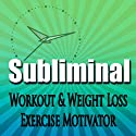 Subliminal Workout & Exercise Motivation: Weight Loss, Metabolism Booster, Body Confidence, Fitness, Meditation, Self Help, Sleep, Relax  by  Subliminal Hypnosis Narrated by Joel Thielke