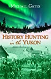 Michael Gates History Hunting in the Yukon (History of the Americas)