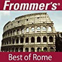 Frommer's Best of Rome Audio Tour (       UNABRIDGED) by Alexis Lipsitz Flippin Narrated by Pauline Frommer