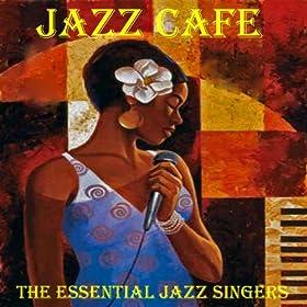 Jazz Cafe - The Essential Jazz Singers (Amazon Edition)