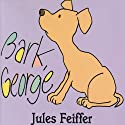 Bark, George Audiobook by Jules Feiffer Narrated by John Lithgow