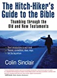 Colin Sinclair The Hitch-Hiker's Guide to the Bible: Thumbing Through The Old And New Testaments