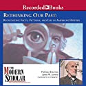 The Modern Scholar: Rethinking Our Past: Recognizing Facts, Fictions, and Lies in American History (       UNABRIDGED) by James W. Loewen