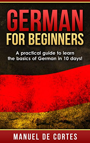 German: German For Beginners: A Practical Guide to Learn the Basics of German in 10 Days! (Italian, Learn Italian, Learn Spanish, Spanish, Learn French, French, German, Learn German, Language) (Free Language Books compare prices)