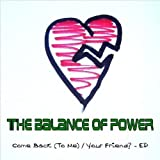 Come Back / Your Friend? Ep by Balance of Power (2009-10-06)