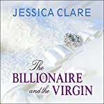 The Billionaire and the Virgin: Billionaires and Bridesmaids, Book 1 | Jessica Clare