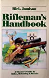 img - for Rifleman's Handbook: A Shooter's Guide to Rifles, Reloading and Results book / textbook / text book