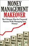 51gP%2BBTSSkL. SL160  Money Management Makeover:  The Ultimate Plan for Financial Success with Managing Your Money by Budgeting and Saving! (Money Management, Money Management ... How To Be A Millionaire, Financial Freedom,)