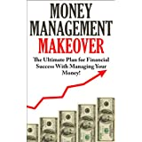 Money Management Makeover:  The Ultimate Plan for Financial Success with Managing Your Money by Budgeting and Saving! (Money Management, Money Management ... How To Be A Millionaire, Financial Freedom,)
