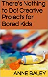 img - for There's Nothing to Do! Creative Projects for Bored Kids book / textbook / text book