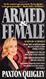 img - for By Paxton Quigley Armed and Female: Twelve Million American Women Own Guns, Should You? [Mass Market Paperback] book / textbook / text book