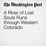 A River of Lost Souls Runs through Western Colorado | Amy Ellis Nutt