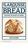 The Larousse Book of Bread: 80 Recipe...