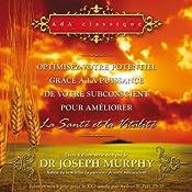 Optimisez votre potentiel grâce à la puissance de votre subconscient pour améliorer la santé et la vitalité | Joseph Murphy