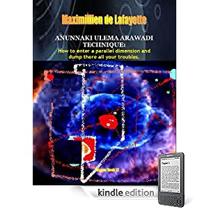 Anunnaki Ulema Arawadi Technique: How to enter a parallel dimension and dump there all your troubles. Book/Lesson 12. (Lessons And Instructions On How To Acquire Anunnaki Ulema Supernatural Powers)