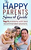 Happy Parents Smart Guide: Top 5 Problems of Parents With Best Recommended Solutions