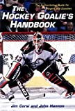 The Hockey Goalie's Handbook: The Authoritative Guide for Players and Coaches