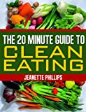 The 20 Minute Guide to Clean Eating