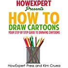 How to Draw Cartoons Hörbuch von  HowExpert Press, Kim Cruea Gesprochen von: Stephanie Quinn