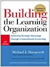 Building the learning organization : achieving strategic advantage through a commitment to learning
