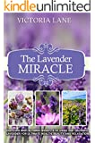 Lavender: The Lavender Miracle! Discover Mind Blowing Benefits Of Using And Growing Lavender For Ultimate Health, Beauty, And Relaxation (Lavender - Herbal ... - Herbs - Herbal Medicine) (English Edition)