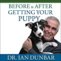 Before and After Getting Your Puppy: The Positive Approach to Raising a Happy, Healthy, and Well-Behaved Dog Audiobook by Ian Dunbar Narrated by Michael Page