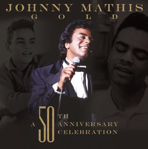 Johnny Mathis - Johnny Mathis Gold: A 50th Anniversary Celebration - Zortam Music