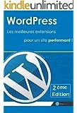 Wordpress : Les meilleures extensions pour un site performant ! [2�me Edition]: R�aliser un site sous wordpress avec une s�lection des meilleurs plugins