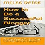 How to Be a Successful Blogger | Miles Reise