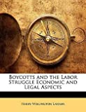 img - for Boycotts and the Labor Struggle Economic and Legal Aspects (Paperback)--by Harry Wellington Laidler [2010 Edition] book / textbook / text book